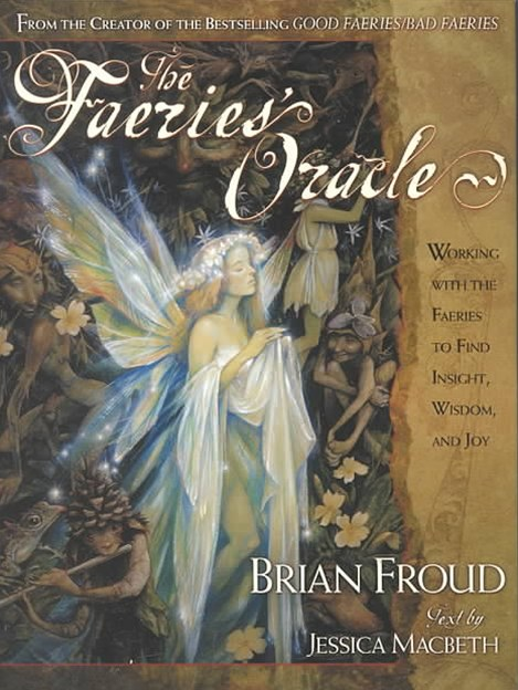 """The Faeries' Oracle: Working with the Faeries to Find Insight, Wisdom, and Joy  """