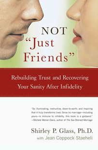 """Not """"Just Friends"""": Rebuilding Trust and Recovering Your Sanity after Infidelity  "" by Shirley Glass, Jean Coppock Staeheli, Shirley Glass (9780743225502) - PaperBack - Family & Relationships Relationships"