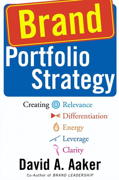 &quote;Brand Portfolio Strategy: Creating Relevance, Differentiation, Energy, Leverage and Clarity  &quote;