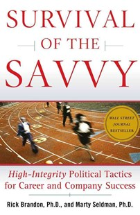Survival of the Savvy: High Integrity Political Tactics for Career and Company Success by Rick Brandon, Marty Seldman (9780743262545) - HardCover - Business & Finance Careers
