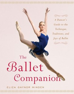 """The Ballet Companion: A Dancer's Guide to the Technique, Traditions and Joy of Ballet  "" by Eliza Gaynor Minden (9780743264075) - HardCover - Entertainment Dance"