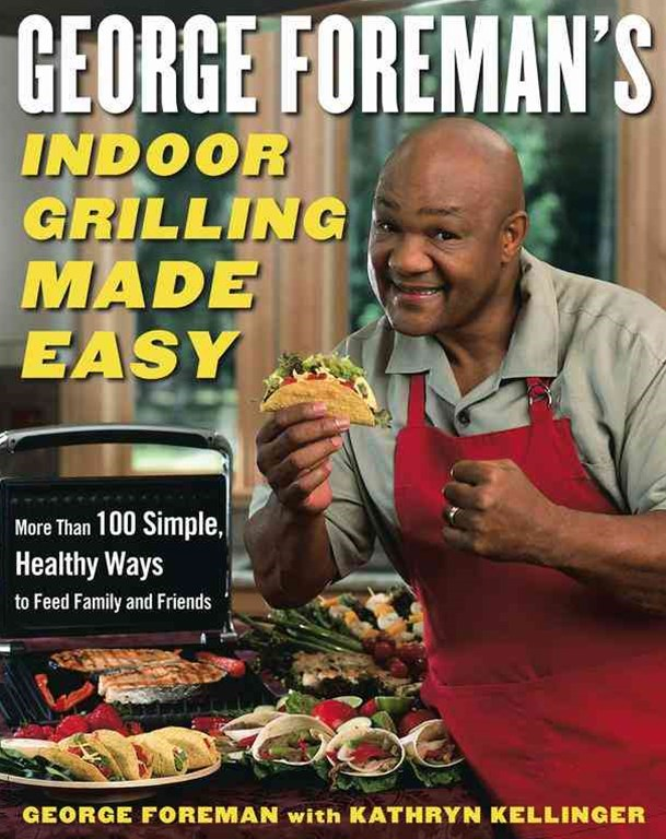 &quote;George Foreman's Indoor Grilling Made Easy: More than 100 Simple, Healthy Ways to Feed Family and Friends  &quote;
