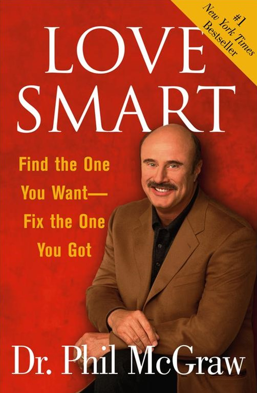 """Love Smart: Find the One You Want, Fix the One You've Got  """