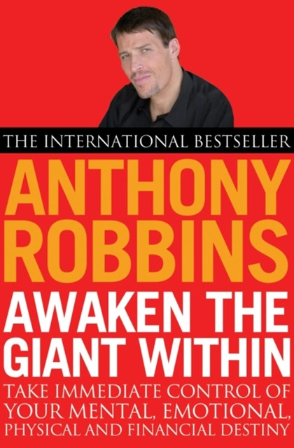 """Awaken the Giant Within: How to Take Immediate Control of Your Mental, Emotional, Physical and Fin"