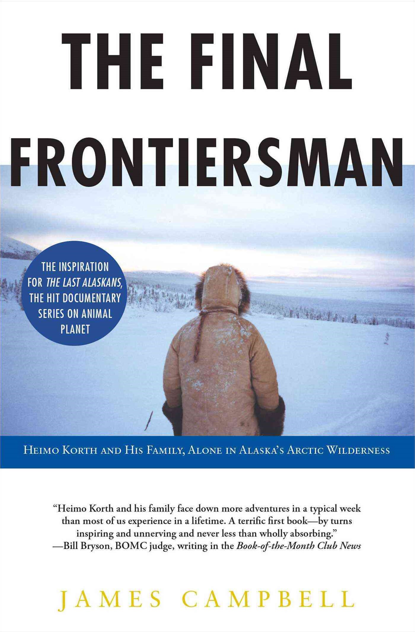 &quote;The Final Frontiersman: Heimo Korth and His Family, Alone in Alaska's Artic Wilderness  &quote;