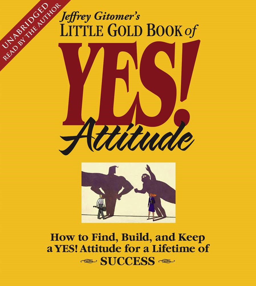 &quote;The Little Gold Book of YES! Attitude: How to Find, Build, and Keep a YES! Attitude for a Lifetime of Success 4 CDs, 4 hrs&quote;