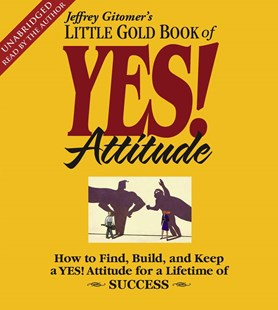 """The Little Gold Book of YES! Attitude: How to Find, Build, and Keep a YES! Attitude for a Lifetime of Success 4 CDs, 4 hrs"" - Biographies General Biographies"