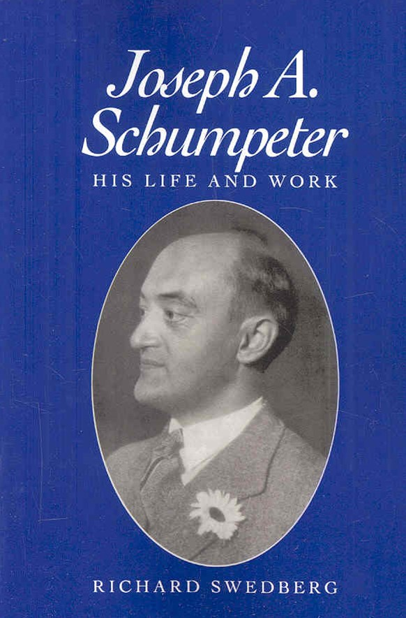 Joseph a Schumpeter - His Life and Work