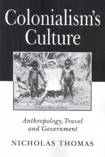 Colonialism's Culture - Anthropology, Travel and  Government
