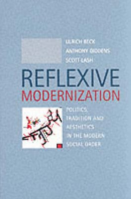 Reflexive Modernization - Politics, Tradition and Aesthetics in the Modern Social Order