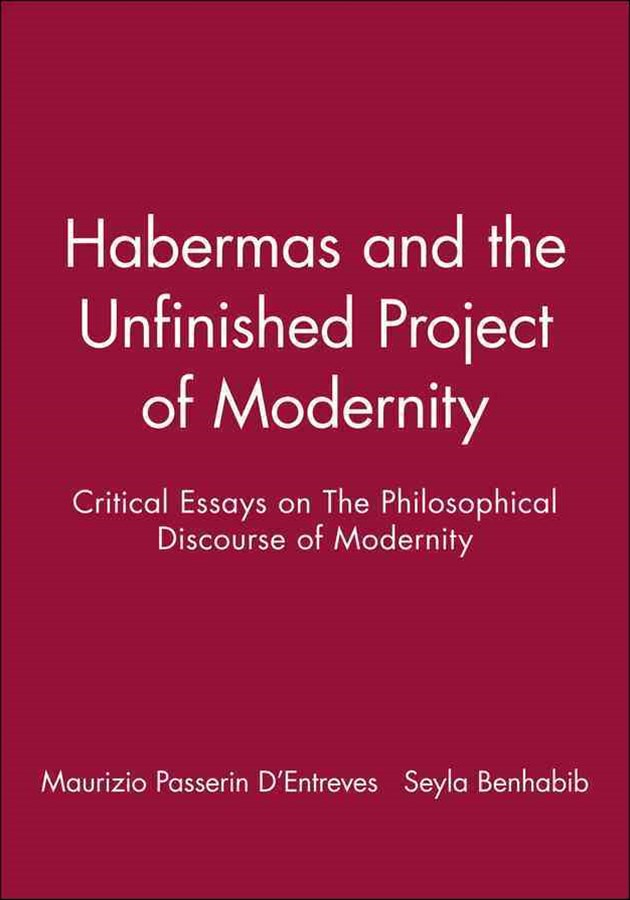 Habermas and the Unfinished Project of Modernity - Critical Essays on the Philosophical Discourse of Modernity