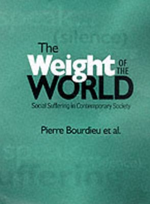 Weight of the World - Social Suffering in         Contemporary Society
