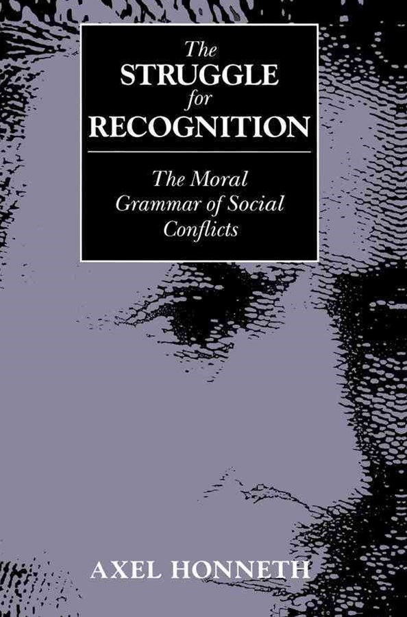 Struggle for Recognition - the Moral Grammar of   Social Conflicts