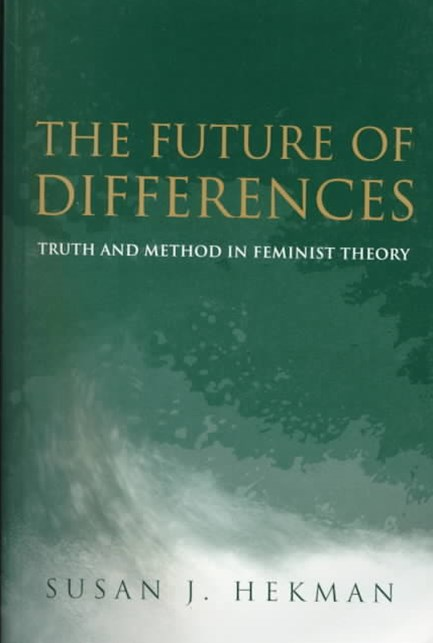 The Future of Differences - Truth and Method in   Feminist Theory