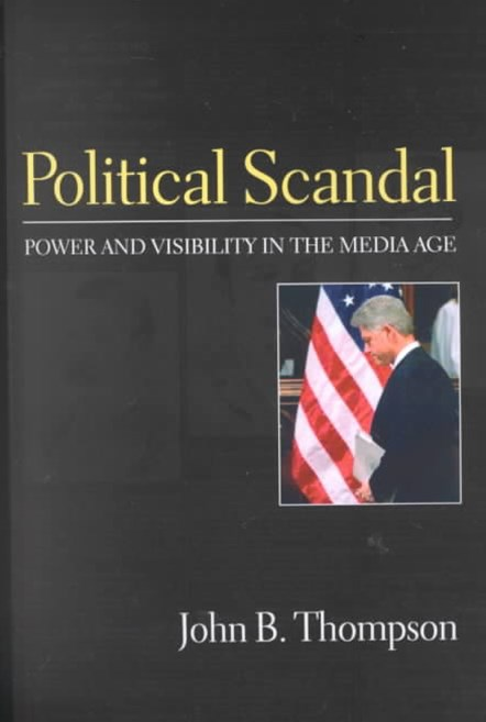 Political Scandal - Power and Visability in the   Media Age