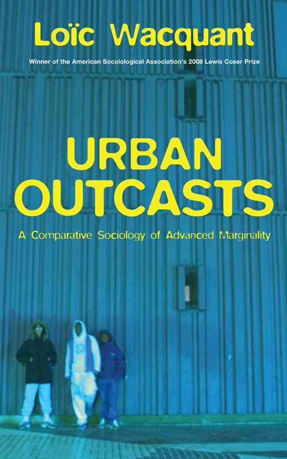 Urban Outcasts - a Comparative Sociology of       Advanced Marginality