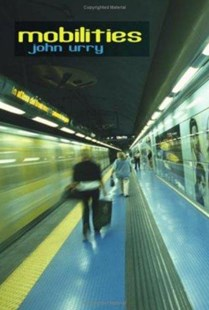 Mobilities by John Urry (9780745634197) - PaperBack - Social Sciences Sociology