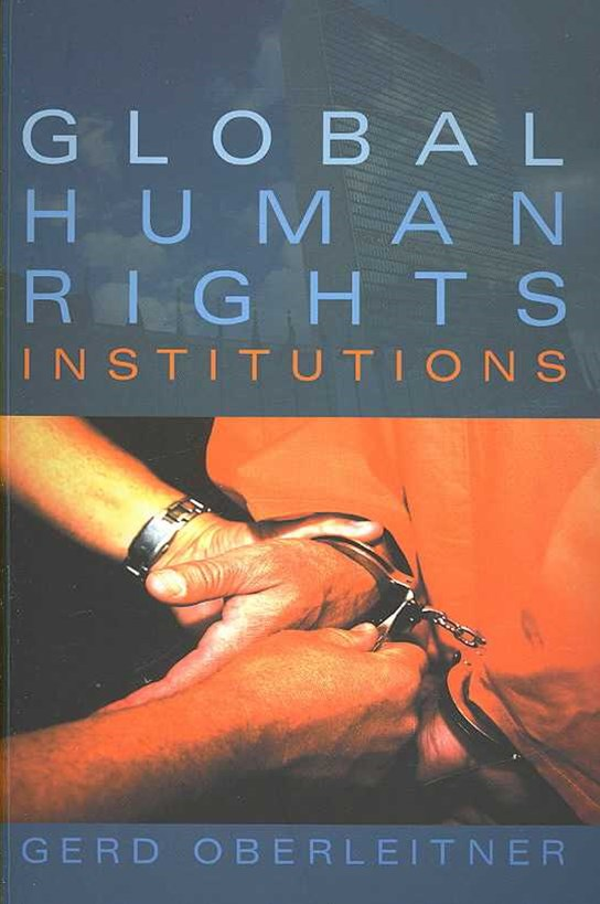 Global Human Rights Institutions - Between Remedy and Ritual
