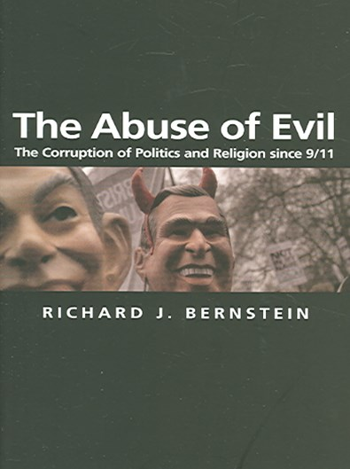 The Abuse of Evil - the Corruption of Politics and Religion Since 9/11