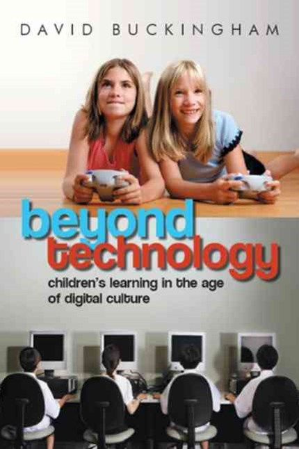 Beyond Technology - Children's Learning in the Age of Digital Culture