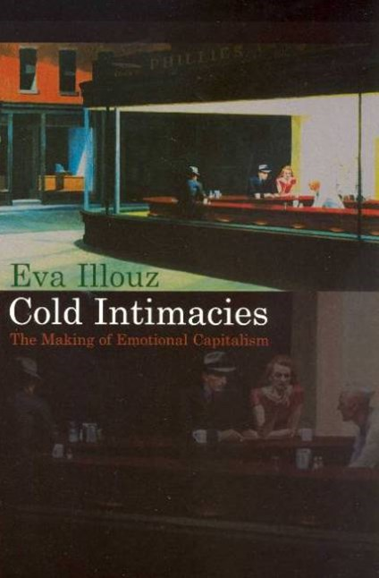 Cold Intimacies - the Making of Emotional         Capitalism