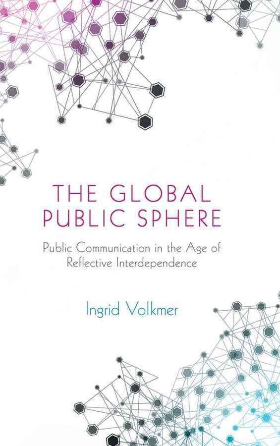 The Global Public Sphere - Public Communication in the Age of Reflexive Globalization