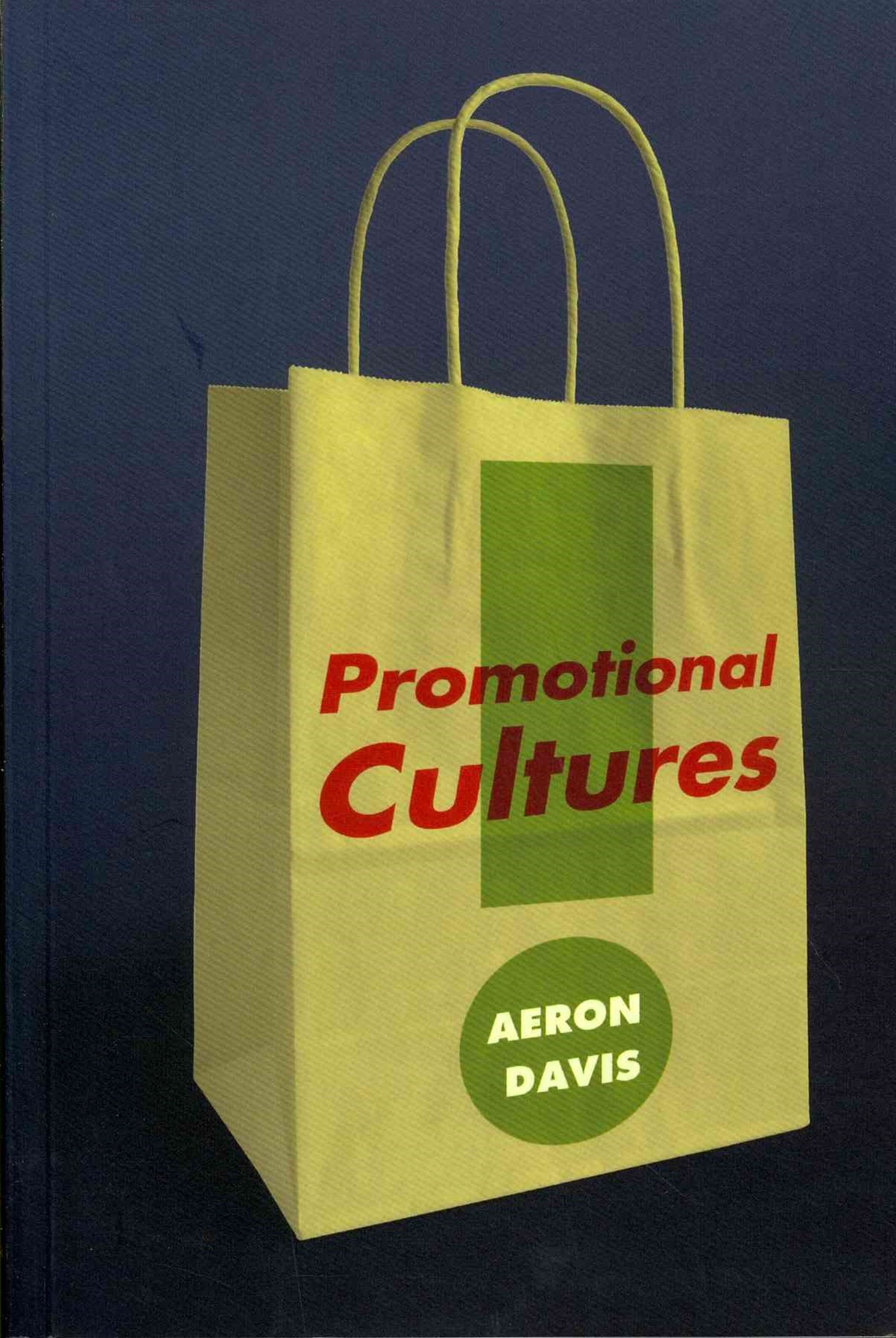 Promotional Cultures - the Rise and Spread of     Advertising, Public Relations, Marketing and      Branding