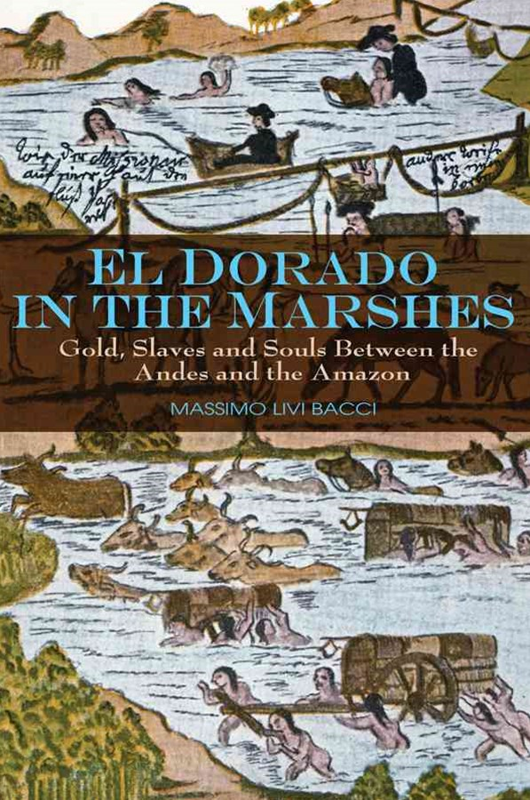 El Dorado in the Marshes - Gold, Slaves and Souls Between the Andes and the Amazon