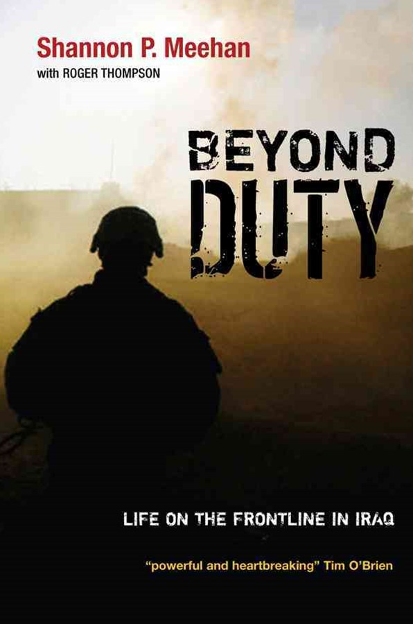 Beyond Duty - Life on the Frontline in Iraq