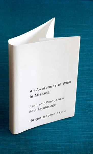 An Awareness of What Is Missing - Faith and Reasonin a Post-secular Age