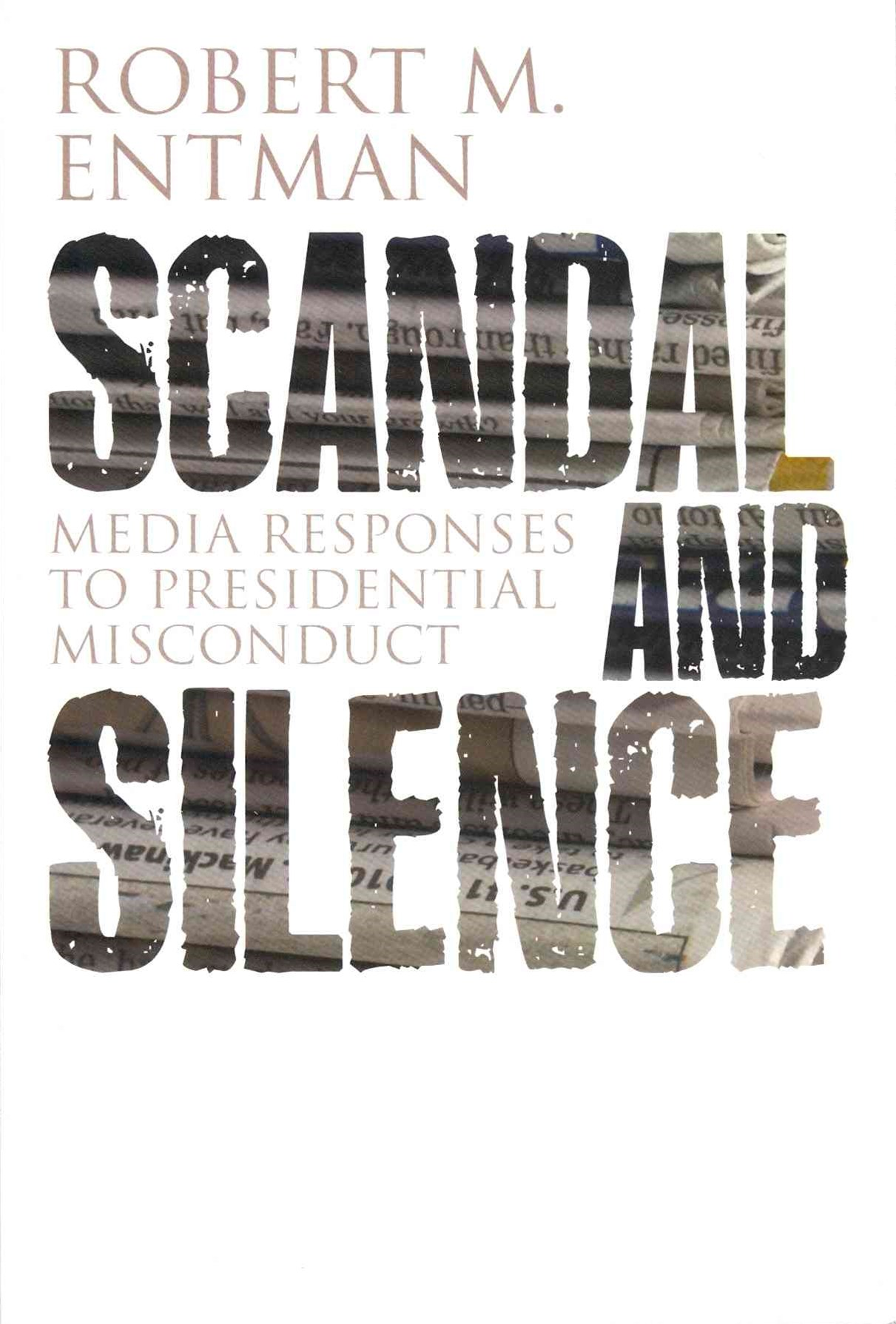 Scandal and Silence - Media Response to           Presidential Misconduct