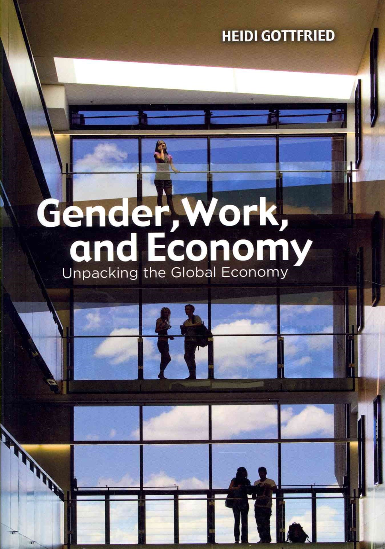 Gender, Work, and Economy - Unpacking the Global  Economy