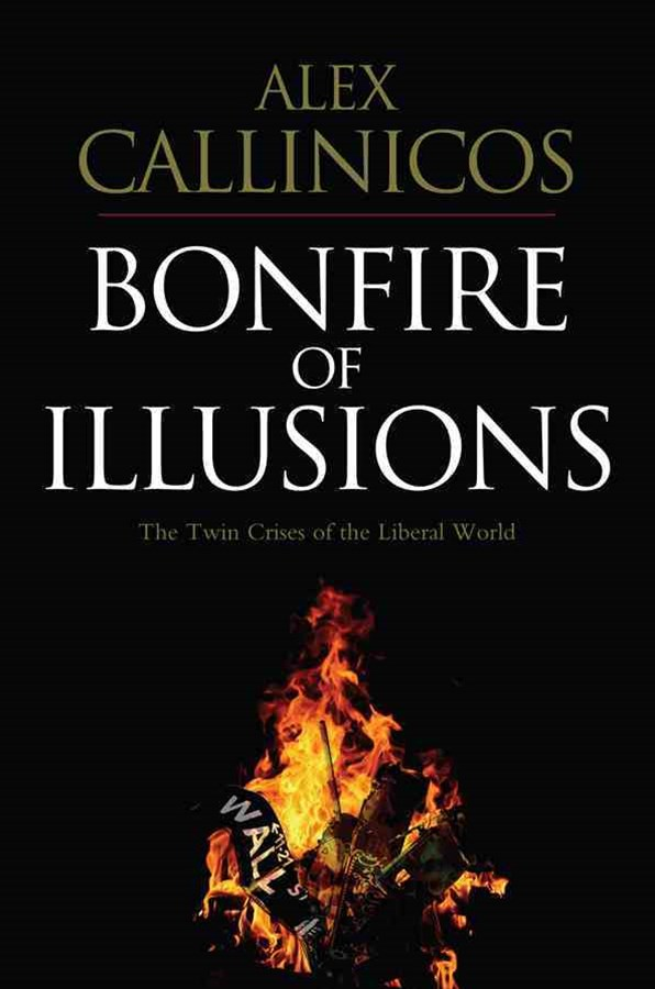 The Bonfire of Illusions - the Twin Crises of the Liberal World