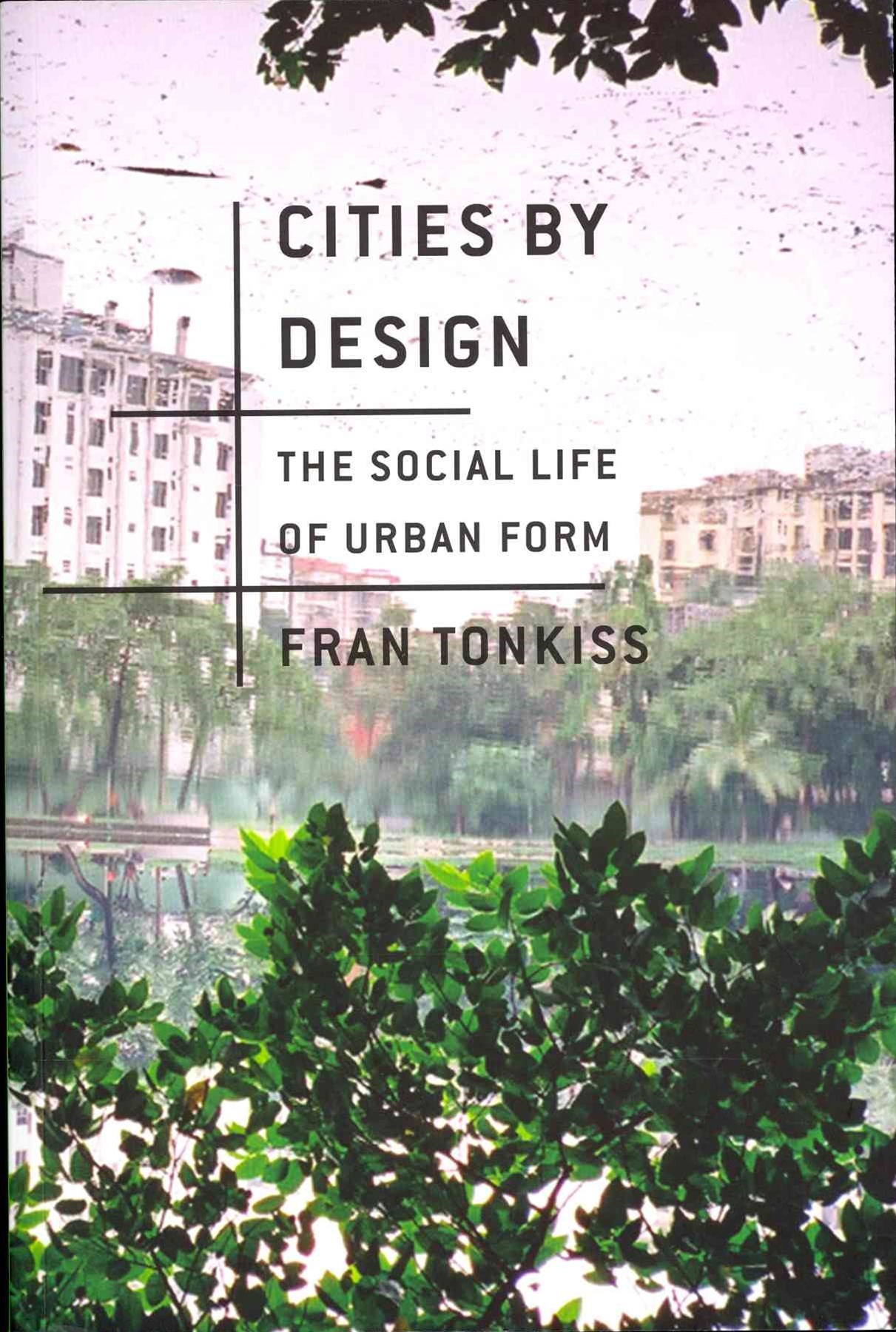 Cities By Design - the Social Life of Urban Form