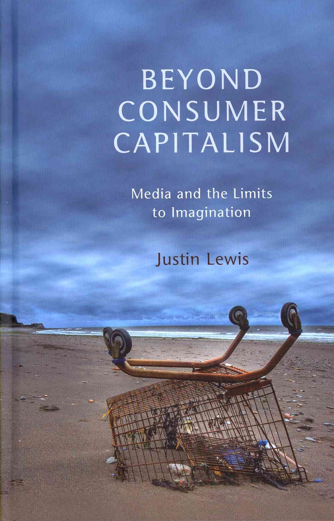 Beyond Consumer Capitalism - Media and the Limits to Imagination