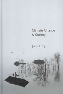 Climate Change and Society by John Urry (9780745650364) - PaperBack - Politics Political Issues
