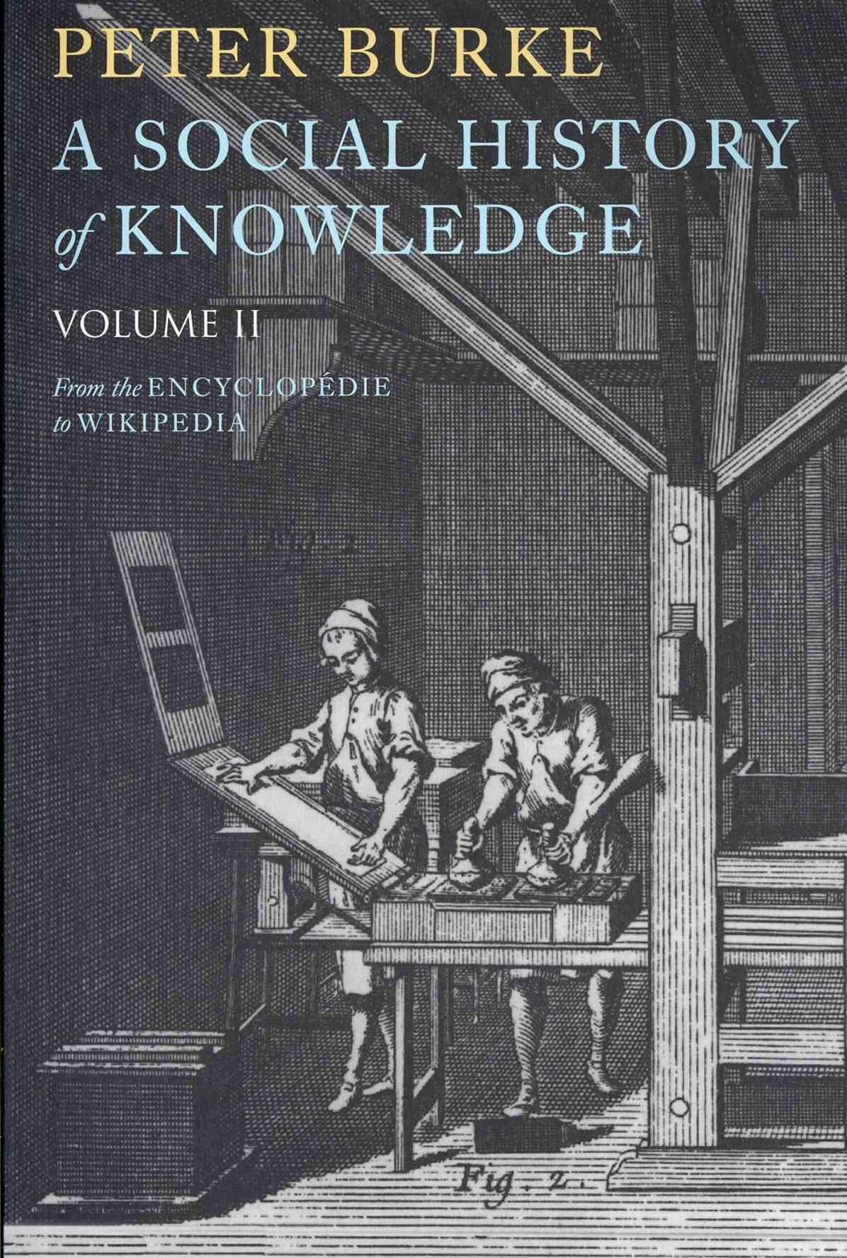 A Social History of Knowledge II - From the       Encyclopaedia to Wikipedia