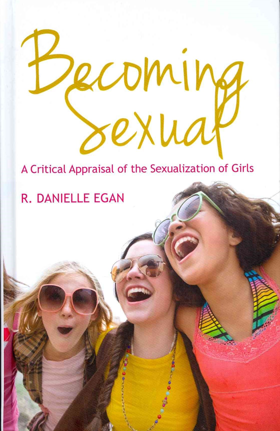 Becoming Sexual - a Critical Appraisal of the     Sexualization of Girls