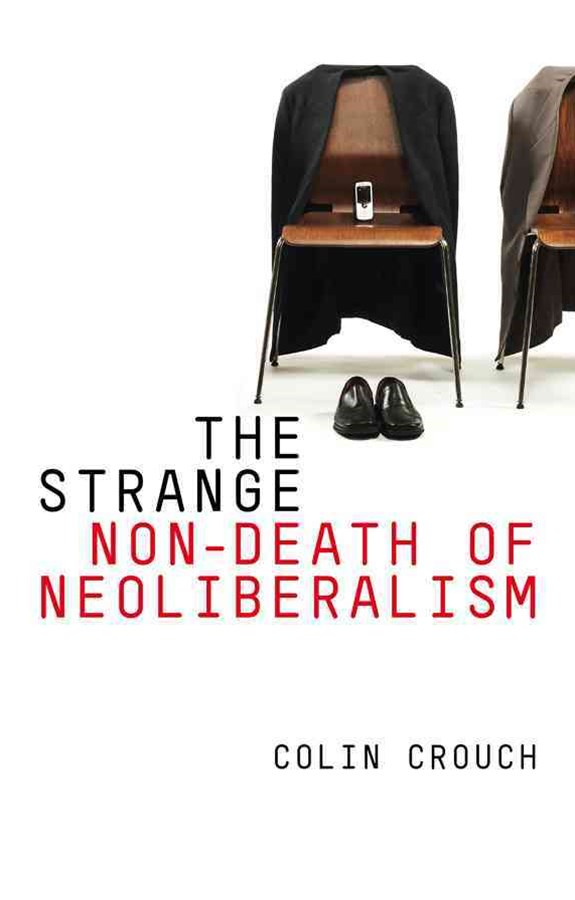 The Strange Non-death of Neo-liberalism