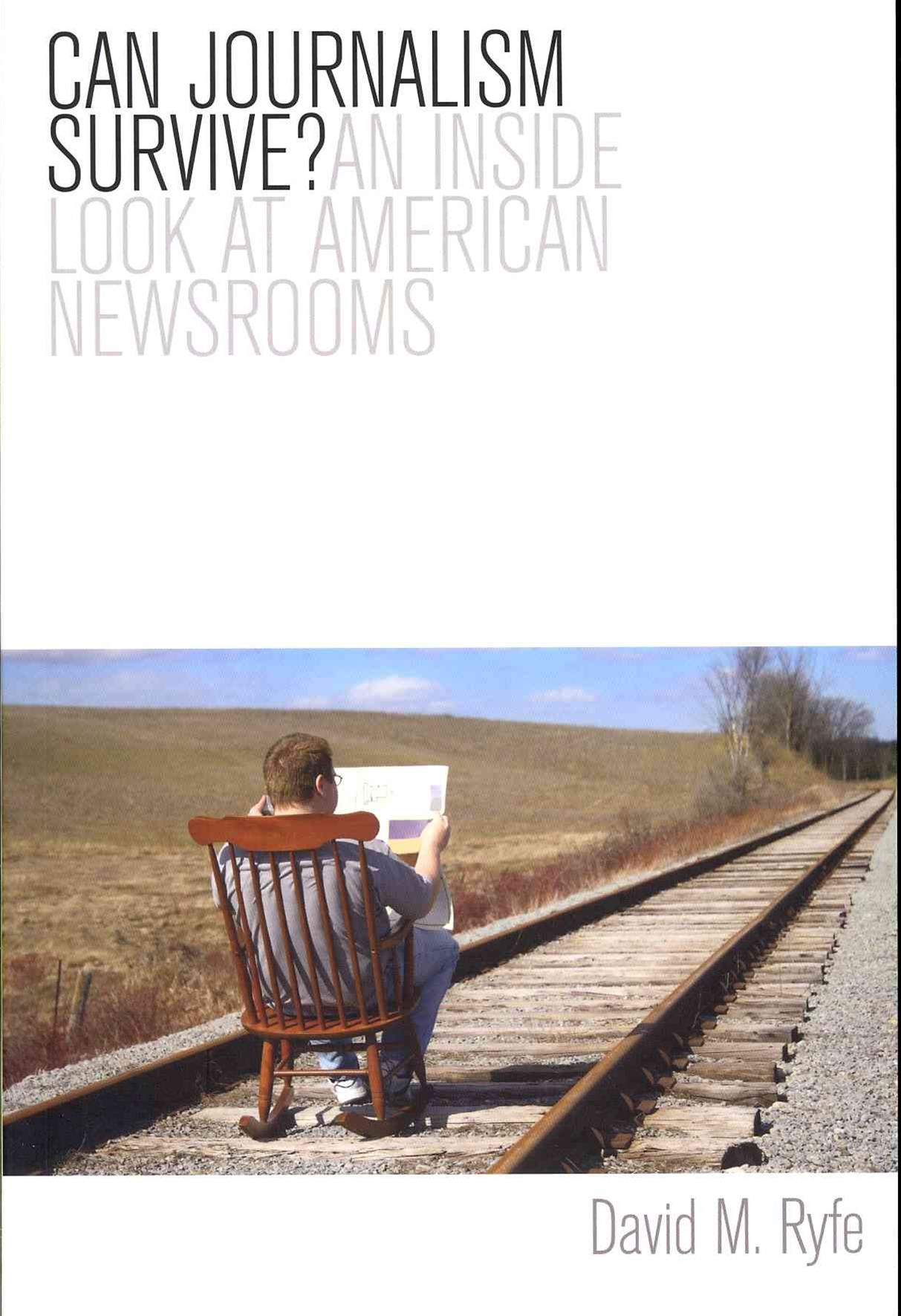 Can Journalism Survive? - an Inside Look at       American Newsrooms