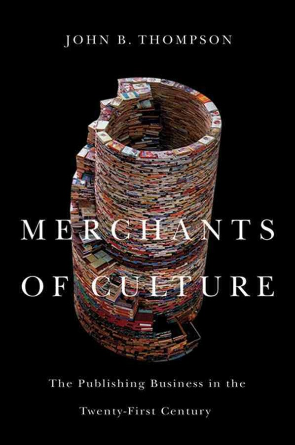 Merchants of Culture - the Publishing Business in the Twenty-first Century, Second Edition