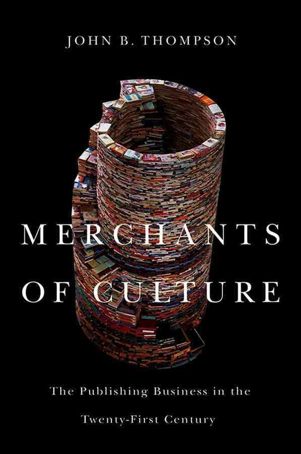 Merchants of Culture - the Publishing Business in the Twenty-first Century 2E