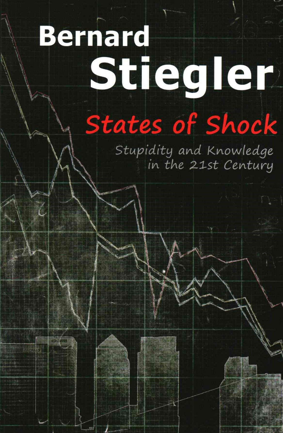 States of Shock - Stupidity and Knowledge in the  21st Century