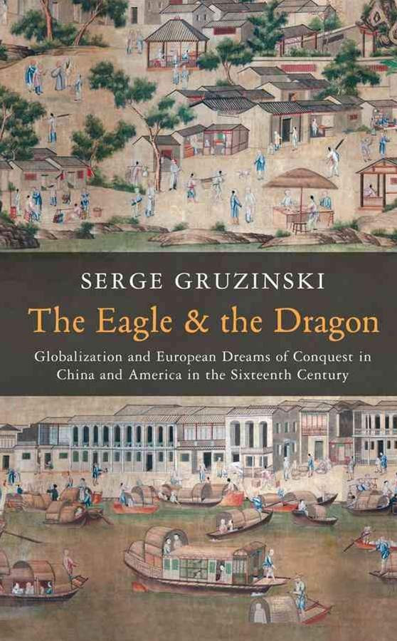 The Eagle and the Dragon - Globalization and      Europe an Dreams of Conquest in China and America in the Sixteenth Century
