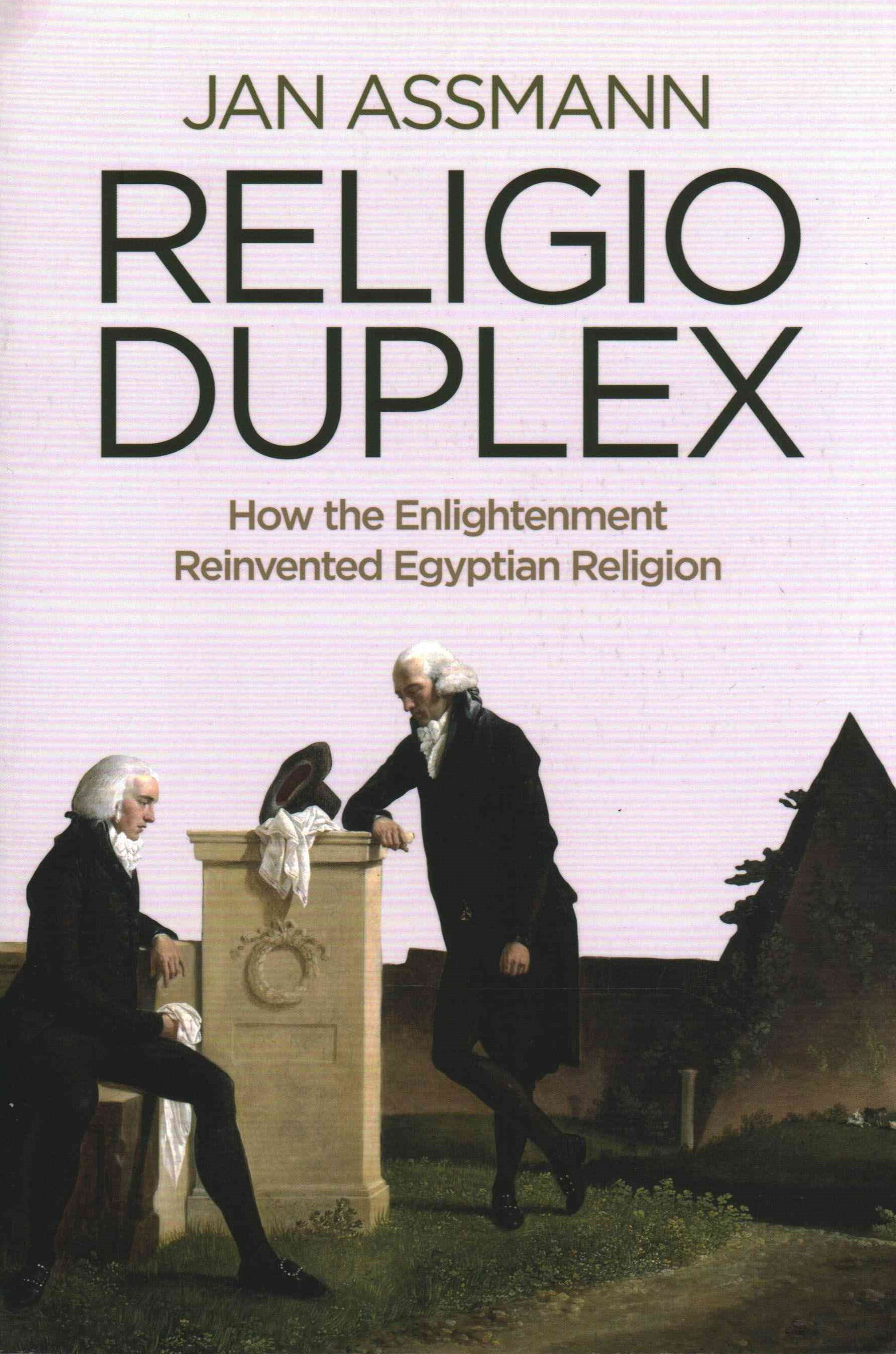 Religio Duplex - How the Enlightenment Reinvented Egyptian Religion