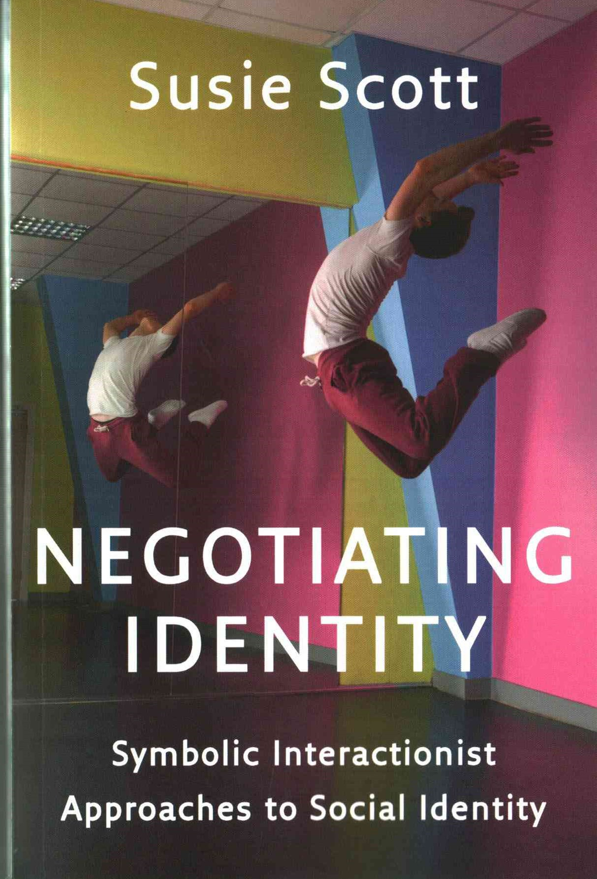 Negotiating Identity - Symbolic Interactionist    Approaches to Social Identity