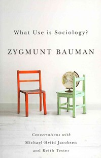 What Use Is Sociology? - Conversations with       Michael Hviid Jacobsen and Keith Tester by Zygmunt Bauman, Michael Hviid Jacobsen, Keith Tester (9780745671253) - PaperBack - Philosophy Modern