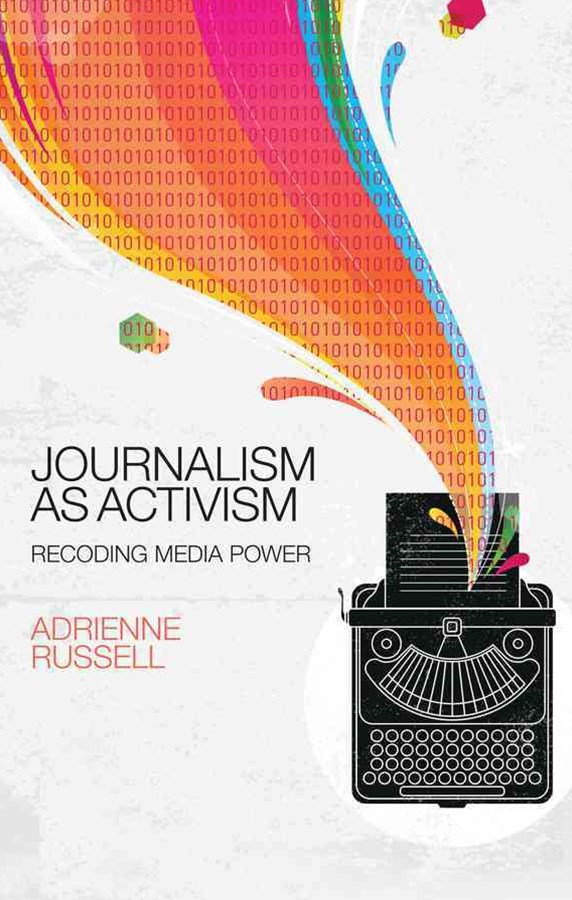 Journalism as Activism - Recoding Media Power