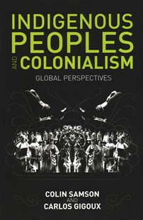 Indigenous Peoples and Colonialism by Colin Samson, Carlos Gigoux, Carlos Gigoux (9780745672526) - PaperBack - Politics