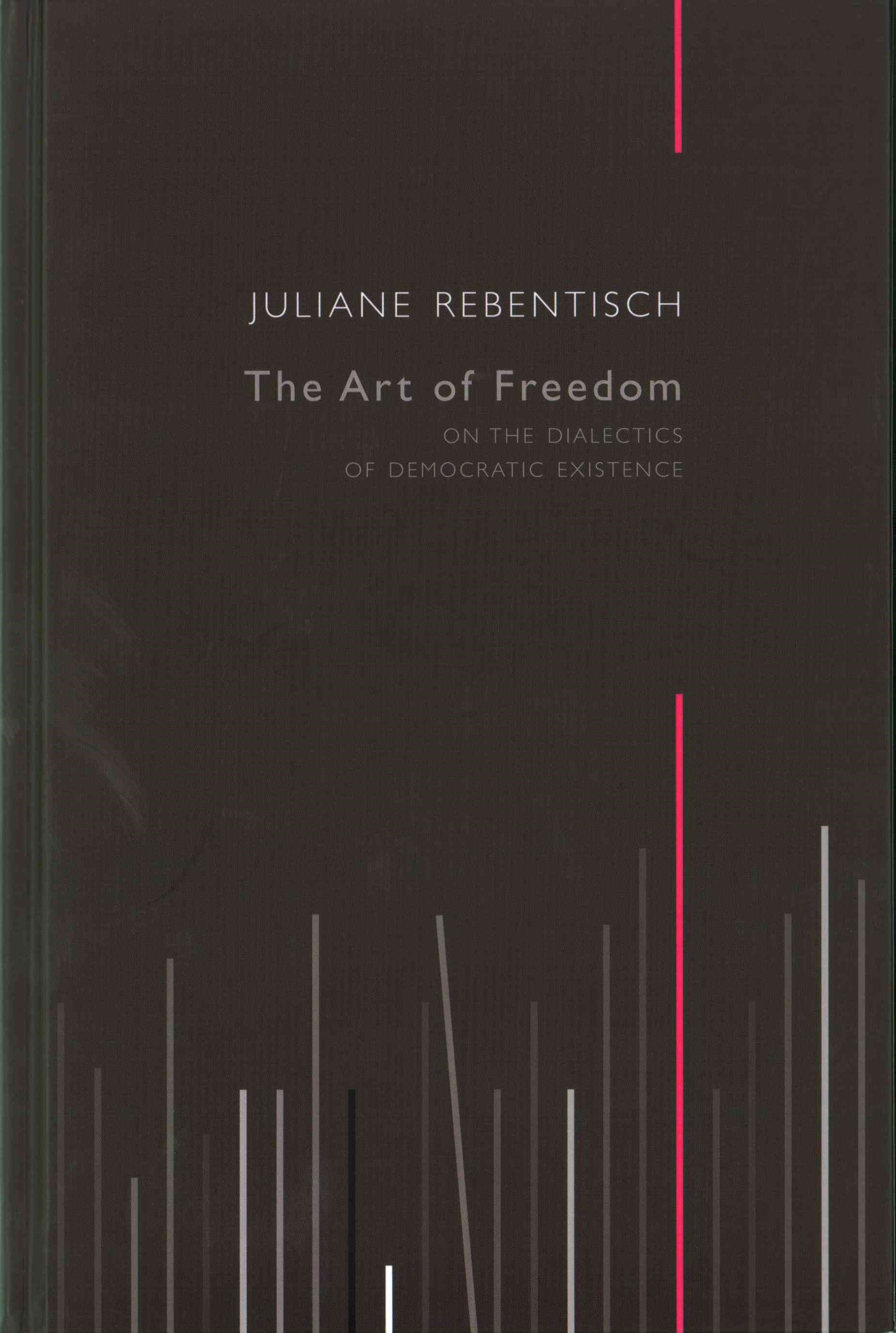 The Art of Freedom - on the Dialectics of         Democratic Existence